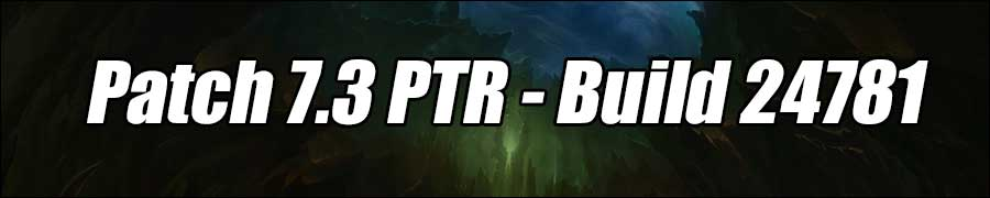 Patch 7.3 PTR - Build 24781