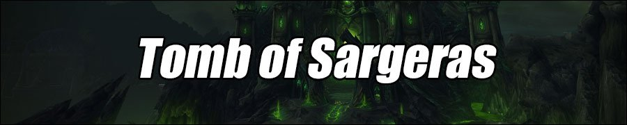 WoW Tomb of Sargeras Boss Strategies and Loot List