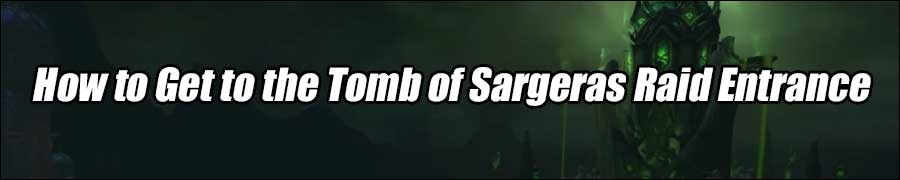 How to Get to the Tomb of Sargeras Raid Entrance
