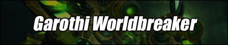 Garothi Worldbreaker Guide - WoW Antorus, the Burning Throne Boss Strategies and Loot List