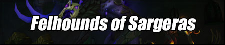 Felhounds of Sargeras Guide - WoW Antorus, the Burning Throne Boss Strategies and Loot List