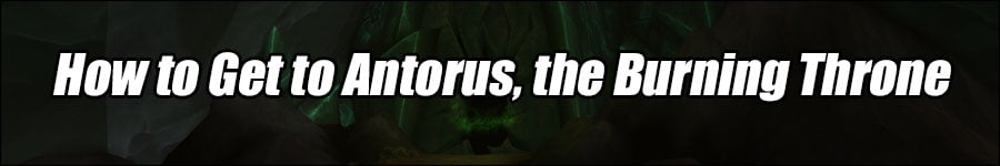 How to Get to the Antorus, the Burning Throne Raid Entrance